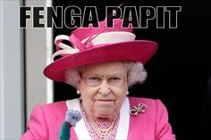 Fenga Papit, Queen of England  Must be said aloud