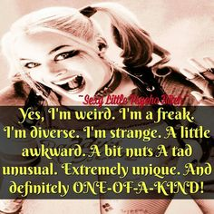 I'm weird. I'm a freak. I'm diverse. I'm crazy. A little awkward. A bit strange. And definitely ONE-OF-A-KIND! Bitch Quotes, Joker Quotes, Badass Quotes, Me Quotes, Funny Quotes, Funny Memes, Quotes That Describe Me, Quotes To Live By, Harely Quinn