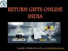 Buy return gifts online and make the celebration grander. You will find gift for house warming to gifts for birthday and many other occasions. Get return gift online by return gift online shopping at The Divine Luxury.With return gift we do return the hint to our guest that they are important to us and their presence in party was special.
