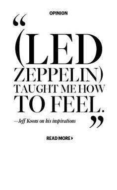 """(Led Zeppelin) taught me how to feel."""