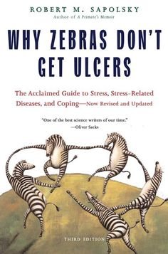 Why Zebras Don't Get Ulcers: The Acclaimed Guide to Stress, Stress-Related Diseases, and Coping with Stress. ----- One of the must read 175+ best Self Help Books. ----  http://www.developgoodhabits.com/175-top-habit-books/