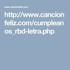http://www.cancionfeliz.com/cumpleanos_rbd-letra.php