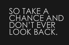 .So take a chance and don't ever look back. ~Katy Perry #entrepreneur #entrepreneurship #quote