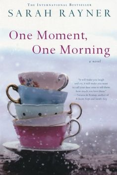One Moment, One Morning: A Novel by Sarah Rayner http://www.amazon.com/dp/125000019X/ref=cm_sw_r_pi_dp_dZxiwb0ZNGCE5