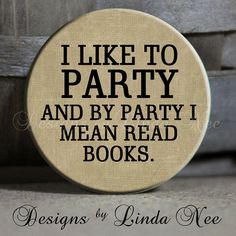 Hey, I found this really awesome Etsy listing at https://www.etsy.com/listing/176146996/i-like-to-party-and-by-party-i-mean-read