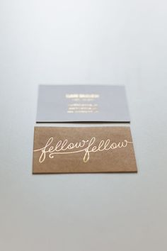 Fellow Fellow / Gold Foil Stamp with beautiful script logo.