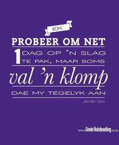 Ek probeer om net een dag op 'n slag te pak maar. Jesus Quotes, Wise Quotes, Funny Quotes, Afrikaanse Quotes, Proverbs Quotes, Good Housekeeping, Inspirational Thoughts, Friendship Quotes, Favorite Quotes