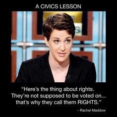 "Rachel Maddow Civics Lesson: ""Here's the thing about rights. They're not supposed to be voted on . that's why they call them RIGHTS. Rachel Maddow, Here's The Thing, Equal Rights, Social Issues, Social Work, Civil Rights, Social Justice, Human Rights, Women's Rights"