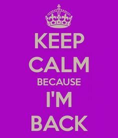 Keep Calm because I'm Back