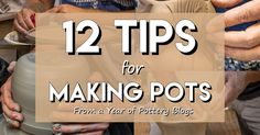 Are you looking for tips, techniques and advice about making pots? Here, pottery bloggers from around the world share 12 amazing pot making tips!