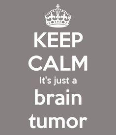 KEEP CALM It's just a brain tumor