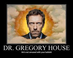 Get a Dr Gregory House funny picture from Demotivational. You can get dozens of other funny pictures from Demotivational. Here are some samples of funny words: dr, gregory, house I Love House, House Md, Dr House Quotes, House And Wilson, Tv Show House, Everybody Lies, Gregory House, House Funny, Hugh Laurie