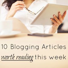 10 Blogging Articles Worth Reading This Week