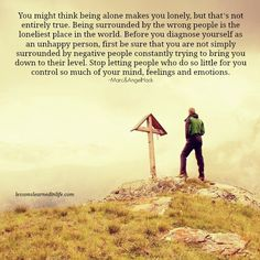 Such a difficult lesson to learn and some never do! Negative people can ruin families, friendships...I'd never chose a person over my loves
