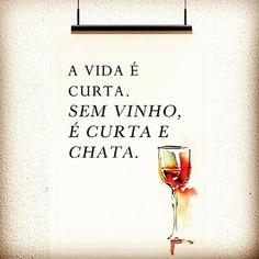 A vida é curta e chata sem vinho.