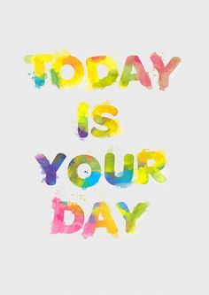 Today is your day! Make it a good one! Quote art, inspirational print, colorful, happy, typographic poster - today is your day A3. $21.00, via Etsy.