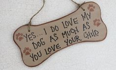 My dogs are my children too!
