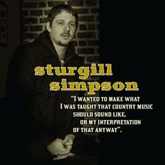 Lonesome Highway interview with Sturgill Simpson Kinds Of Music, Music Love, Good Music, Sturgill Simpson, Then Sings My Soul, Country Musicians, Eric Church, Concert Posters, Debut Album