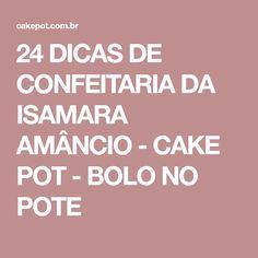 24 DICAS DE CONFEITARIA DA ISAMARA AMÂNCIO - CAKE POT - BOLO NO POTE