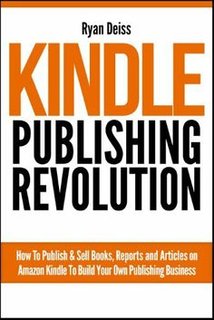 Kindle Publishing Revolution - Amazon Kindle Publishing Guide by Ryan Deiss, http://www.amazon.com/dp/B008ZRGSY2/ref=cm_sw_r_pi_dp_-gA4rb1PZRB8H