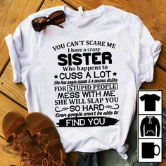 You can't scare me i have a crazy Sister Shirt #bigsistershirt #sistergiftbox #bigsisterbaby #sisterofthegroom #bigsistersvg #sisterrings #twinsister #soulsistergift #littlesisteronesie #lossofsister #griefforsister #bigbrothershirt #sistertshirts