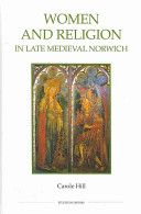 Women and religion in late medieval Norwich / Carole Hill Publicación	Woodbridge, UK ; Rochester, NY : Royal Historical Society/Boydell Press, 2010