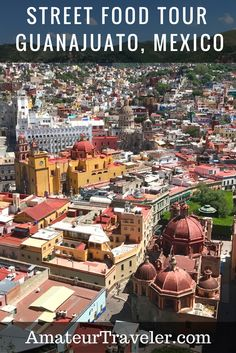 The Amateur Traveler checks out Guanajuato Street Food Tours in Mexico.
