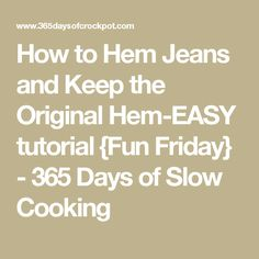 How to Hem Jeans and Keep the Original Hem-EASY tutorial {Fun Friday} - 365 Days of Slow Cooking