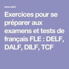 Exercices pour se préparer aux examens et tests de français FLE : DELF, DALF, DILF, TCF