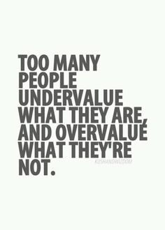 Undervalue in one's self  is like inviting insecurities through your front door, into your home, and into your heart and soul.