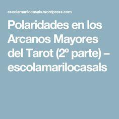 Polaridades en los Arcanos Mayores del Tarot  (2º parte) – escolamarilocasals