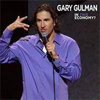Gary Gulman : In This Economy?