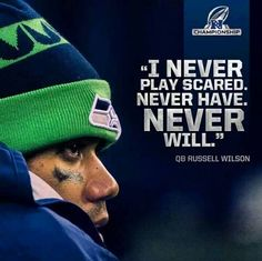 """I never play scared. Never have. Never will."" QB Russell Wilson #Seahawks #12thMan"