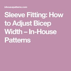 Sleeve Fitting: How to Adjust Bicep Width – In-House Patterns