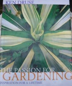 The Passion For Gardening, by Ken Druse: This great book is by one of my favorite garden authors.  Ken Druse has a way with words that is so imaginative, and you feel as though you're going on