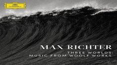 Max Richter - Three Worlds - Music from Woolf Works [Full Soundtrack] ᴴᴰ