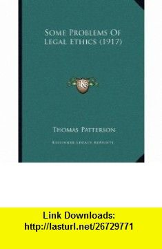 Some Problems Of Legal Ethics (1917) (9781164817277) Thomas Patterson , ISBN-10: 1164817272  , ISBN-13: 978-1164817277 ,  , tutorials , pdf , ebook , torrent , downloads , rapidshare , filesonic , hotfile , megaupload , fileserve