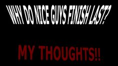 Jiraiya's / Topic Wednesdays / Ep #45 [WHY DO NICE GUYS FINISH LAST!?] HD
