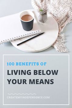 100 Benefits of Living Below Your Means