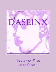 daseinx (Italian Edition) by Giacinto P. di monderose, http://www.amazon.com/dp/B00H9RLLYG/ref=cm_sw_r_pi_dp_YN3Qsb1EN6MWY