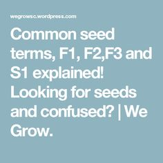 Common seed terms, F1, F2,F3 and S1 explained! Looking for seeds and confused? | We Grow.