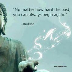 No matter how hard the past is, you can always begin again. - Buddha #Positive #Quotes http://www.beadominator.com/