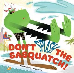 DON'T SPLASH THE SASQUATCH! by Kent Redeker and Bob Staake.  Senior Sasquatch likes to relax by the pool.  He does not like to be splashed.  When he is splashed he gets squizzlefied.  What does that mean and what happens next?