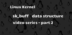 Linux Kernel sk_buff data-structure video series - part2
