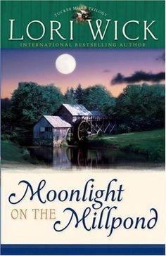 Moonlight on the Millpond by Lori Wick (Tucker Mills Trilogy, book 1)