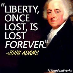 John Adams ~ Liberty once lost, is lost forever. John Adams Quotes, Wisdom Quotes, Life Quotes, Quotable Quotes, Gun Quotes, Great Quotes, Inspirational Quotes, Freedom Quotes, I Love America