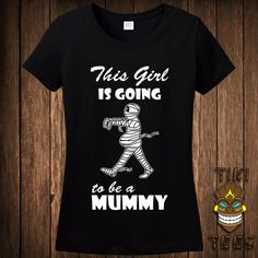 Funny Pregnant Halloween Costume T-shirt Tee Shirt Pregnancy Maternity This Girl Is Going To Be A Mummy Mommy Mom Trick Or Treat Treating by TikiTee on Etsy