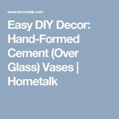 Easy DIY Decor:  Hand-Formed Cement (Over Glass) Vases | Hometalk