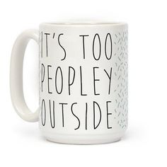 It's Too Peopley Out Original art in a wrap-around print on 11 and 15 ounce Mugs. Both dishwasher and microwave safe. Printed in the USA. It's too peopley out. Show that you're not a fan of crowds for people in general, with this funny introvert design. Cute Coffee Mugs, Cute Mugs, Funny Mugs, Coffee Cups, Tea Cups, Coffee Mug Sayings, Coffee Art, Coffee Beans, Coffee Tables