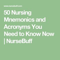 50 Nursing Mnemonics and Acronyms You Need to Know Now | NurseBuff